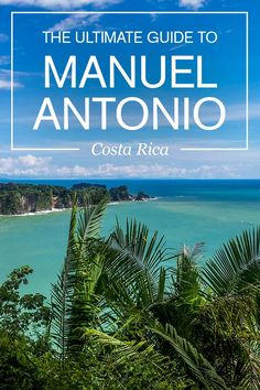 The Ultimate Travel Guide to Manuel Antonio in Costa Rica, including things to do, where to stay and what to eat.