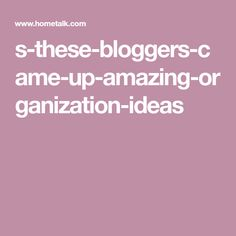 s-these-bloggers-came-up-amazing-organization-ideas