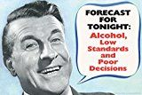 awesome Forecast For Tonight Alcohol and Poor Selections Retro Humor Poster 18x12 Check more at http://article.ebrocantevidegrenier.com/forecast-for-tonight-alcohol-and-poor-decisions-retro-humor-poster-18x12
