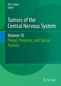Tumors of the Central Nervous System, Volume 10: Pineal, Pituitary, and Spinal Tumors by M.A. Hayat. $169.88