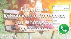 Disattivare le Notifiche a Comparsa su WhatsApp può risultare non del tutto intuitivo visto che la funzione presente nell'applicazione stessa non funziona.