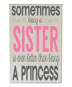Another great find on #zulily! Cream & Pink Sister Princess Wall Sign #zulilyfinds