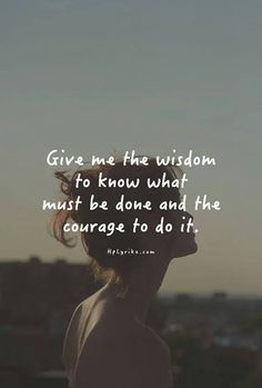 Give me the wisdom quotes girl outdoors sun life courage wisdom