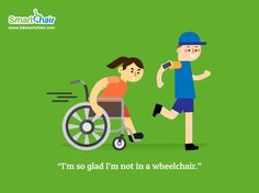 """""""I'm so glad I'm not in a wheelchair."""""""
