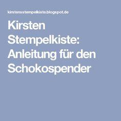 Kirsten Stempelkiste: Anleitung für den Schokospender
