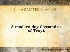 """A modern day Cassandra (of Troy). "" Diverse and interesting characters are key to a memorable story. Use these points as a base for your character and throw them into any plot you want."