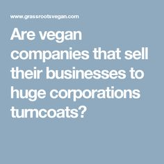 Are vegan companies that sell their businesses to huge corporations turncoats?