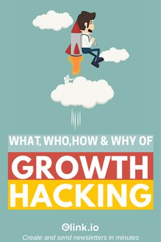 What, Who, How and Why of Growth Hacking