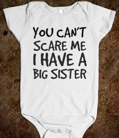 You Can't Scare Me I Have A Big Sister Baby Onesie