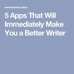 5 Apps That Will Immediately Make You a Better Writer