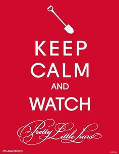 Keep Calm AND WATCH Pretty Little Liars