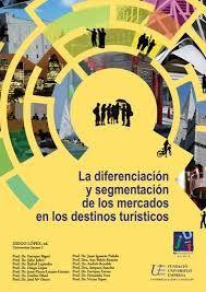 La diferenciación y segmentación de los mercados en los destinos turísticos XIV Congreso Internacional de Turismo [Recurso electrónico] / Diego López [et al.]