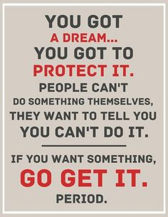 """This quote was said by the character Chris Gardener who is played by Will Smith in the movie """"Pursuit of Happiness."""" It means that there are often times that you want to do something, which others cant or couldnt. They are afraid of seeing you succeed. If there is something that you want to be or do, go do it or be it. Dont let the words or thoughts of others bring you down. I think about this all the time in my life. There are many things that i do or have done that other people have…"""