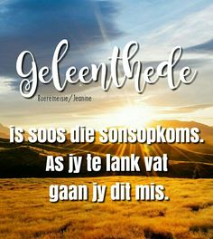 Geleenthede is oos die sonsopkoms . Afrikaans Quotes, Relationship Texts, Study Tips, Poetry, Wisdom, Motivation, Sayings, Life, Friendship