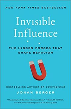 Invisible Influence: The Hidden Forces that Shape Behavior by Jonah Berger 3-21