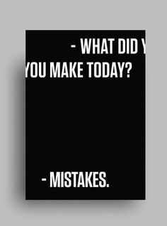 """""""What did you make today? Mistakes."""" by Giuseppe Fierro"""