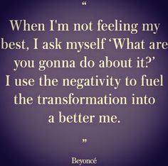 When I'm not feeling my best, I ask myself...Beyonce