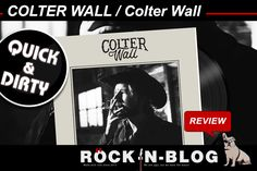 #ROCKnBLOG / QUICK & DIRTY:  COLTER WALL / Colter Wall #Reviews http://nixschwimmer.blogspot.com/2017/05/quick-dirty-colter-wall-colter-wall.html