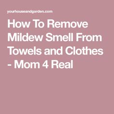 How To Remove Mildew Smell From Towels and Clothes - Mom 4 Real