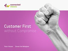 customer-first-without-compromise by steven van belleghem via Slideshare