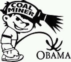 Coal miners against Nobama. Coal Miners Wife, Coal Mining, Police Love, Friends In Low Places, Proud Wife, Keep The Lights On, Political Quotes, Take Me Home