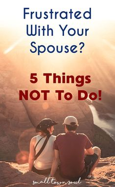 Are you frustrated with your spouse? Here are some things not to do!