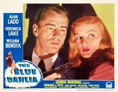 THE BLUE DAHLIA (1946) - Alan Ladd - Veronica Lake - William Bendix - Howard da Silva - Doris Dowling - Tom Powers – Hugh Beaumont – Howard Freeman – Don Costello - Will Wright - Frank Faylen – Walter Sande – Anthony Caruso (uncredited) – James Millican (uncredited) – Noel Neill (uncredited) - Written by Raymond Chandler – Music by Victor Young - Produced by John Houseman - Directed by George Marshall - Paramount - Lobby Card.