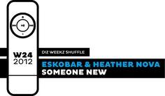 'diz weekz shuffle' © 2012 dizizsander. Eskobar & Heather Nova - Someone New #music