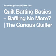 Quilt Batting Basics – Baffling No More? Quilt Batting, Quilt Top, Applique, Quilting, Tutorials, Patchwork, Fat Quarters, Quilling, Crocheting