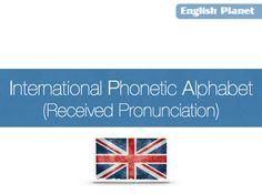 International Phonetic Alphabet (IPA)