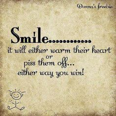 Smile it will either warm their heart or piss them off either way you win | Anonymous ART of Revolution
