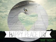 Make peace day every day. Start with peace with yourself.