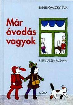 Janikovszky Éva: Már óvodás vagyok 3-6é Children's Literature, Kindergarten, Family Guy, Marvel, Comics, Books, Fictional Characters, Libros, Book