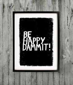 A3 Typography Poster, quote print, apartment decor, motivating art - Be Happy Dammit. $24.00, via Etsy.