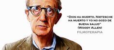 """""""Dios ha muerto, Nietschze ha muerto y yo no gozo de buena salud"""" (Woody Allen)"""