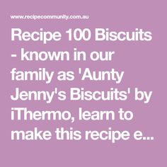 Recipe 100 Biscuits - known in our family as 'Aunty Jenny's Biscuits' by iThermo, learn to make this recipe easily in your kitchen machine and discover other Thermomix recipes in Baking - sweet.