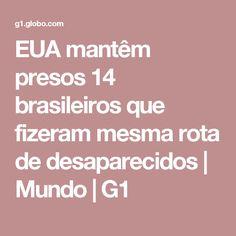 EUA mantêm presos 14 brasileiros que fizeram mesma rota de desaparecidos | Mundo | G1