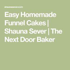 Easy Homemade Funnel Cakes | Shauna Sever | The Next Door Baker