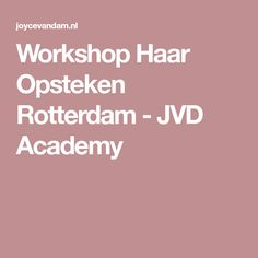Workshop Haar Opsteken Rotterdam - JVD Academy