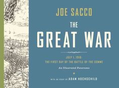 The Great War: July 1, 1916: the First Day of the Battle of the Somme, by Joe Sacco; HISTORY/GRAPHIC NOVEL -- RML STAFF PICK (Beth)