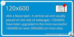 The old version of a skyscraper ad was tall and skinny, It's been replaced by the fatter 160x600, which itself has mostly been replaced by the even fatter 300x600.  #DigitalMarketing   #OnlineAdvertising   #DisplayAdvertising