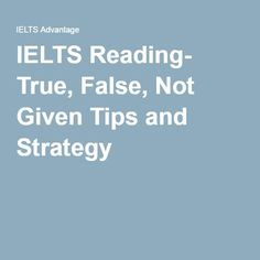 IELTS Reading- True, False, Not Given Tips and Strategy