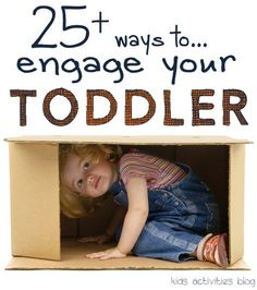 These are great!  25 Super Simple Activities to engage toddlers - they are REALLY simple.  Like things you could do RIGHT now with things you already have at home.