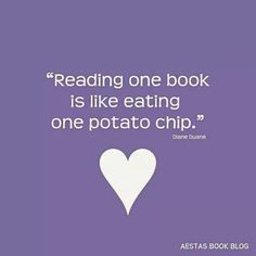 Reading one book is like eating one potato chip.