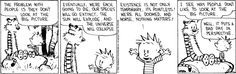 Existence is not only temporary, it's pointless!  (Calvin and Hobbes).