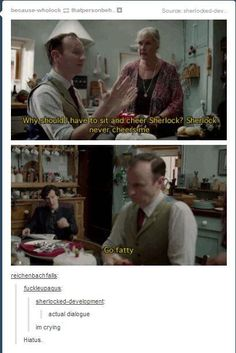 """Brotherly love.<<<<< """"go fatty."""" It's even funnier after the Abominable Bride it's almost like Sherlock actually believes Mycroft is fat."""