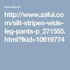 http://www.zaful.com/slit-stripes-wide-leg-pants-p_271555.html?lkid=10619774
