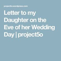 Letter to my Daughter on the Eve of her Wedding Day | project5o
