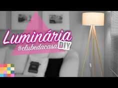 DIY- Luminária Tripé | #clubedacasa - YouTube