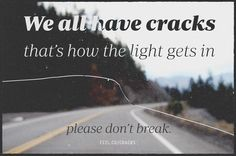 we all have cracks, that's how the light gets in